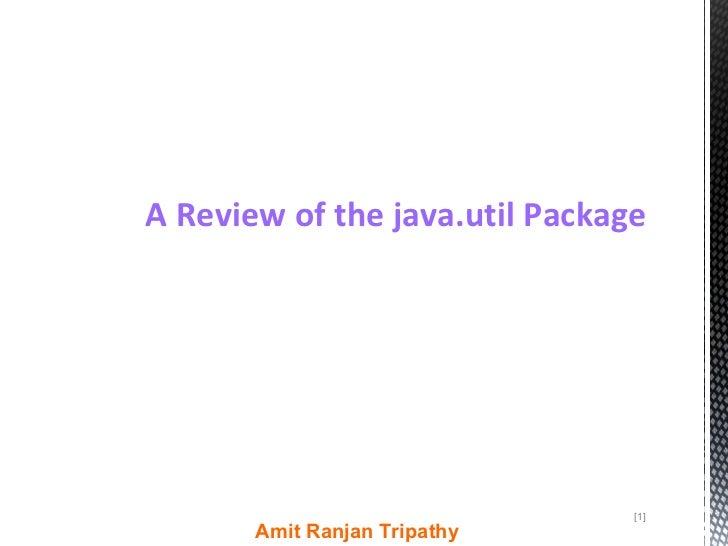 <ul><li>A Review of the java.util Package   </li></ul>[ ]