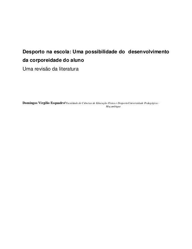 Desporto na escola: Uma possibilidade do desenvolvimento da corporeidade do aluno Uma revisão da literatura Domingos Virgí...