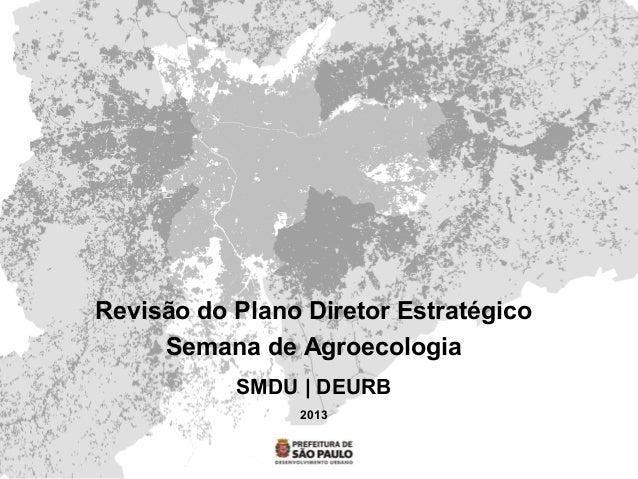 Revisão do Plano Diretor EstratégicoSemana de AgroecologiaSMDU | DEURB2013
