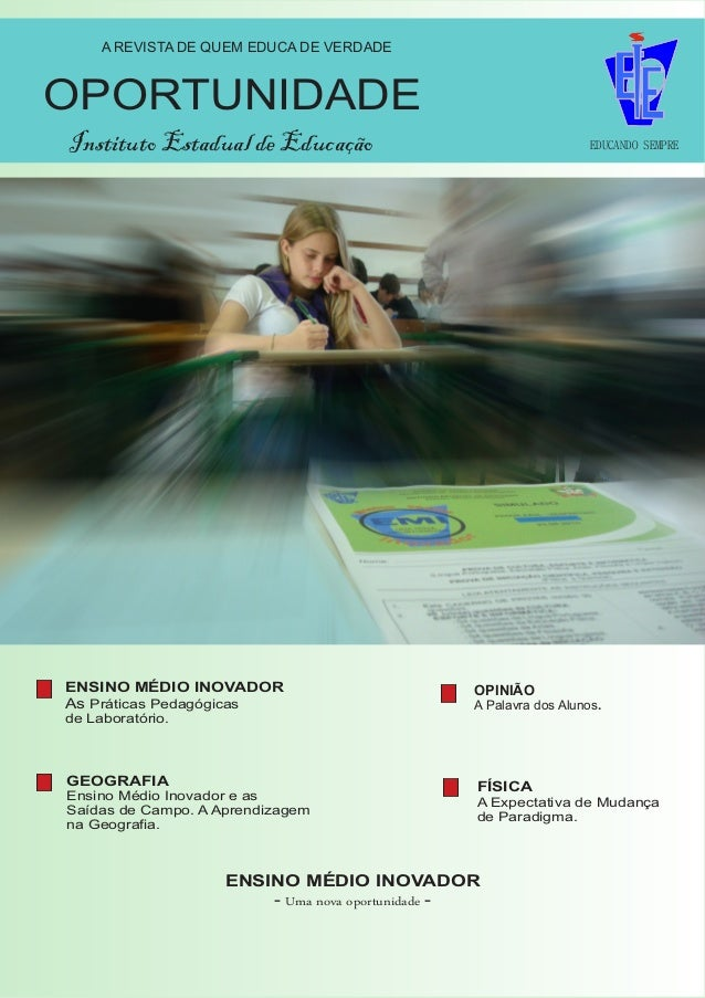 OPORTUNIDADE Instituto Estadual de Educação EDUCANDO SEMPRE A REVISTA DE QUEM EDUCA DE VERDADE ENSINO MÉDIO INOVADOR - Uma...