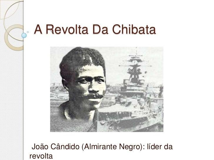 A Revolta Da Chibata João Cândido (Almirante Negro): líder darevolta
