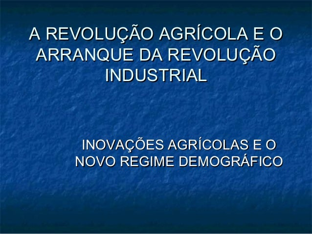 A REVOLUÇÃO AGRÍCOLA E OA REVOLUÇÃO AGRÍCOLA E OARRANQUE DA REVOLUÇÃOARRANQUE DA REVOLUÇÃOINDUSTRIALINDUSTRIALINOVAÇÕES AG...