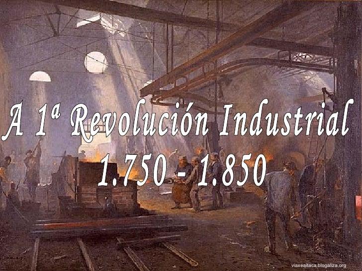 A 1ª Revolución Industrial 1.750 - 1.850 viaxeaitaca.blogaliza.org