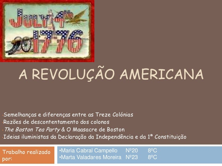 A Revolução americana<br /><ul><li>Semelhanças e diferenças entre as Treze Colónias