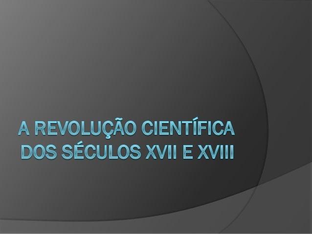 Bases do método experimental              Bacon e GalileuConfirmação da teoria heliocêntrica       GalileuLei da Gravitaçã...