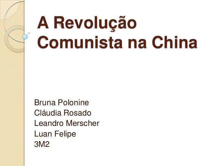 A Revolução Comunista na China<br />Bruna Polonine<br />Cláudia Rosado<br />Leandro Merscher<br />Luan Felipe<br />3M2<br />