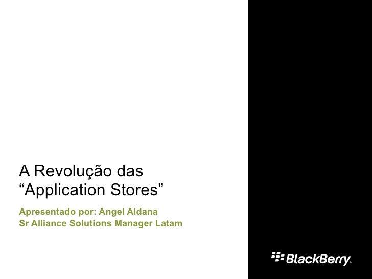 """A Revolu ção das  """" Application Stores """" Apresentado por: Angel Aldana Sr Alliance Solutions Manager Latam"""