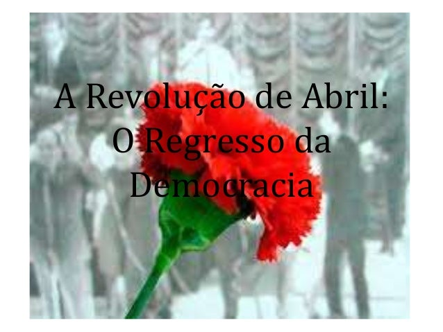 A Revolução de Abril:O Regresso daDemocracia