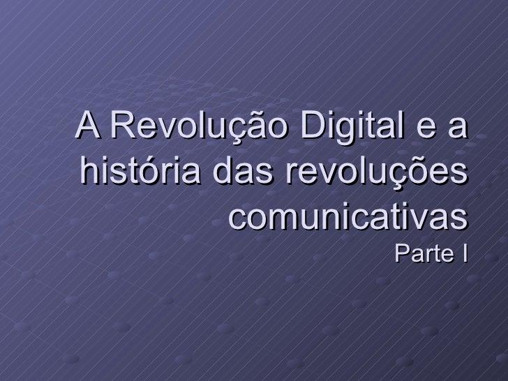 A Revolução Digital e a história das revoluções comunicativas Parte I