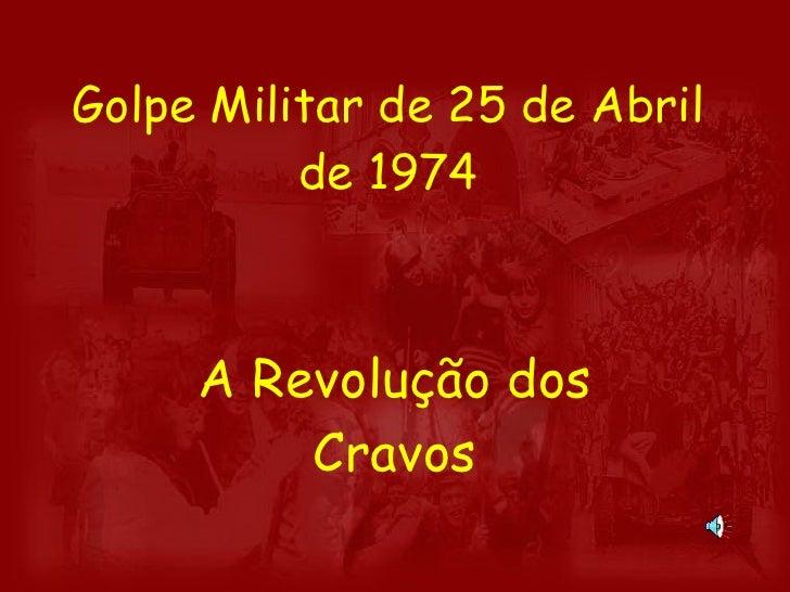 Golpe Militar de 25 de Abril de 1974 A Revolução dos Cravos