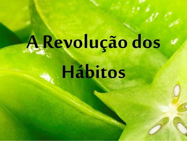 A Revolução dos Hábitos