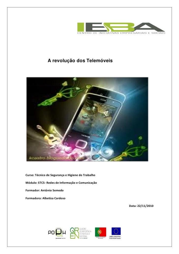 A revolução dos Telemóveis     Curso: Técnico de Segurança e Higiene do Trabalho  Módulo: STC5- Redes de Informação e Comu...