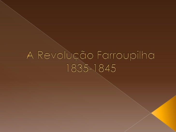 A Revolução Farroupilha1835-1845<br />
