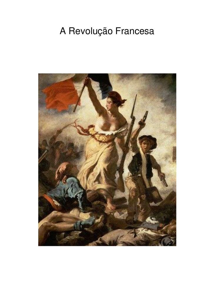 A Revolução Francesa<br />História<br />Revolução Francesaera o nome dado ao conjunto de acontecimentos que, entre5 de M...