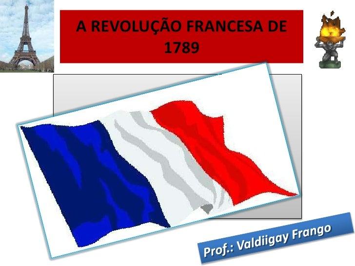 A REVOLUÇÃO FRANCESA DE         1789          .