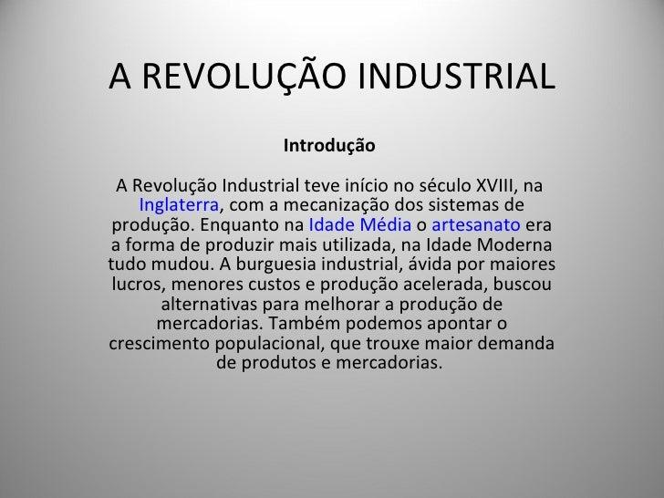 A REVOLUÇÃO INDUSTRIAL Introdução  A Revolução Industrial teve início no século XVIII, na  Inglaterra , com a mecanização...