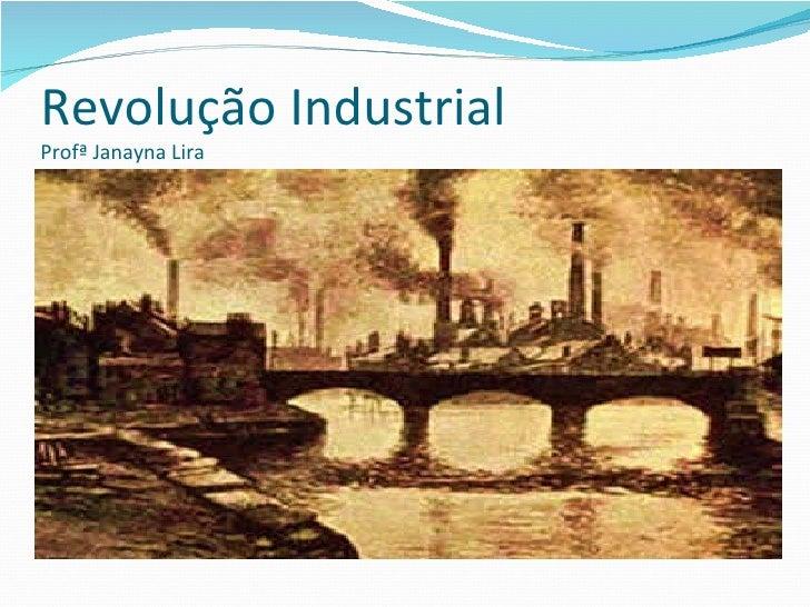 Revolução IndustrialProfª Janayna Lira