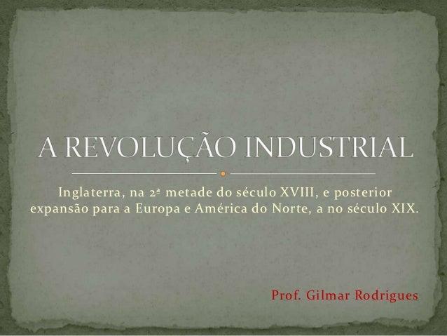 Inglaterra, na 2ª metade do século XVIII, e posteriorexpansão para a Europa e América do Norte, a no século XIX.          ...