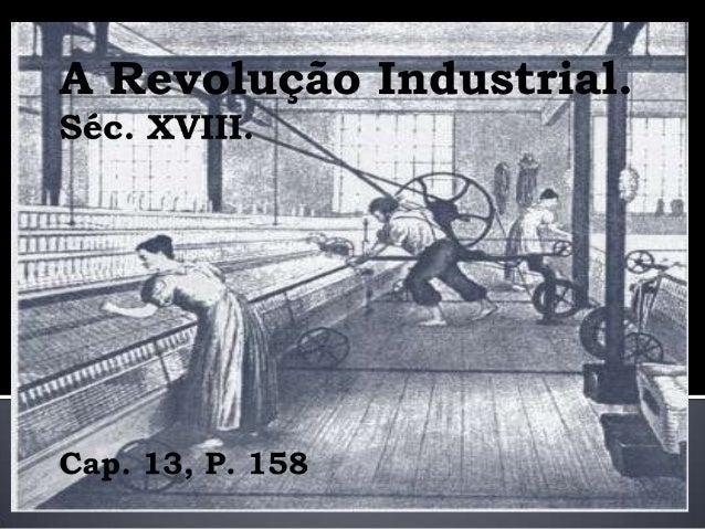  Dá-se o nome de Revolução Industrial ao processo de mecanização da produção ocorrido inicialmente na Inglaterra, no sécu...