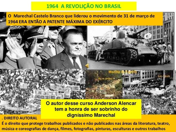 1964 A REVOLIÇÃO NO BRASIL   O Marechal Castelo Branco que liderou o movimento de 31 de março de   1964 ERA ENTÃO A PATENT...