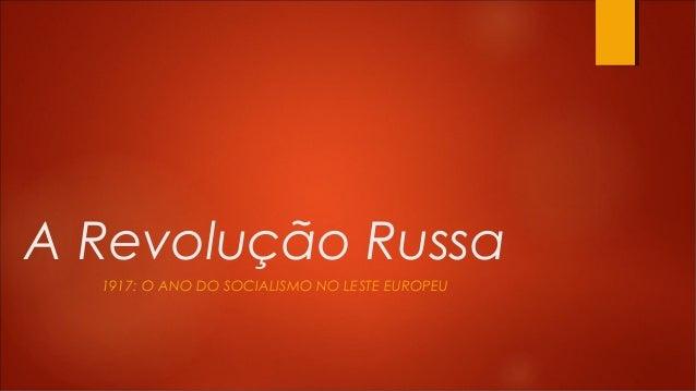 A Revolução Russa 1917: O ANO DO SOCIALISMO NO LESTE EUROPEU