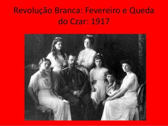 Revolução Branca: Fevereiro e Queda do Czar: 1917