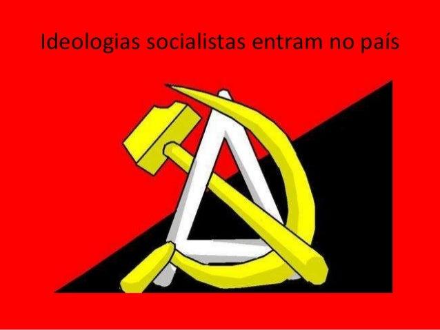 Ideologias socialistas entram no país