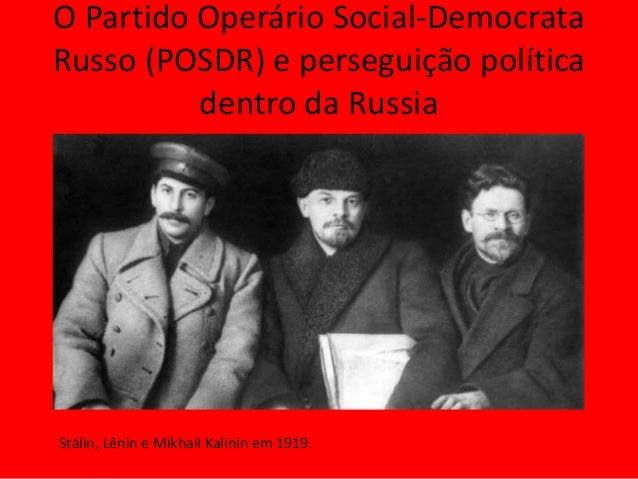 O Partido Operário Social-Democrata Russo (POSDR) e perseguição política dentro da Russia Stálin, Lênin e Mikhail Kalinin ...