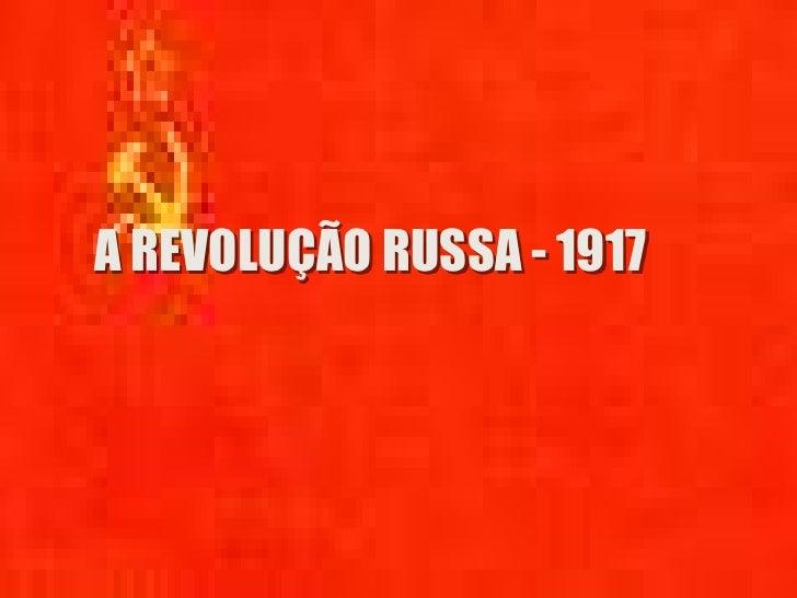 A REVOLUÇÃO RUSSA - 1917