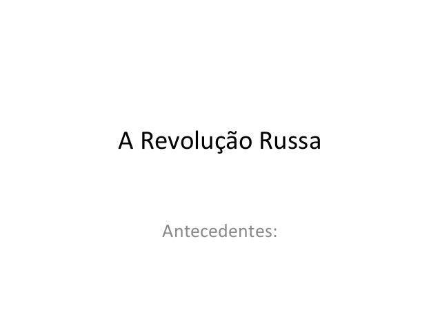 A Revolução Russa Antecedentes:
