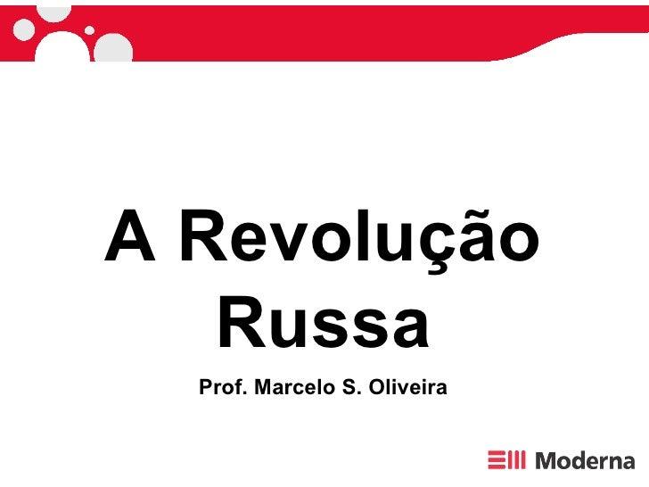 A Revolução Russa Prof. Marcelo S. Oliveira