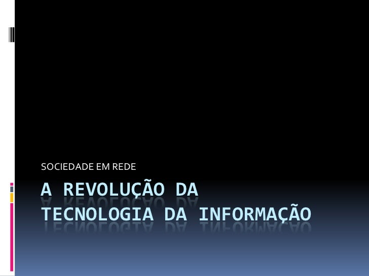 SOCIEDADE EM REDE  A REVOLUÇÃO DA TECNOLOGIA DA INFORMAÇÃO