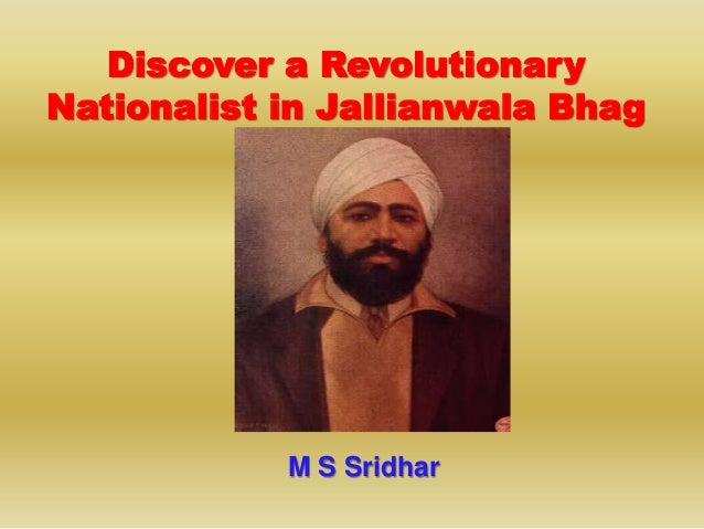 Discover a Revolutionary Nationalist in Jallianwala Bhag M S Sridhar