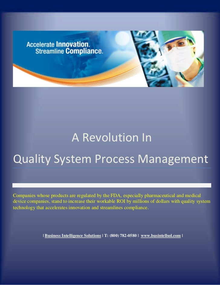 A Revolution InQuality System Process ManagementCompanies whose products are regulated by the FDA, especially pharmaceutic...