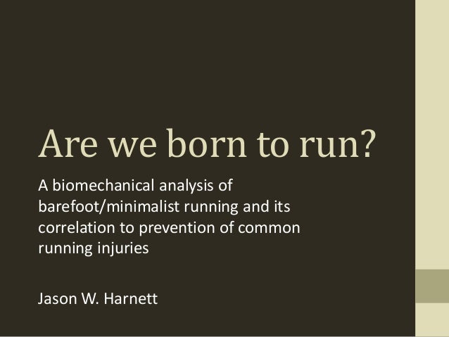 Are we born to run? A biomechanical analysis of barefoot/minimalist running and its correlation to prevention of common ru...