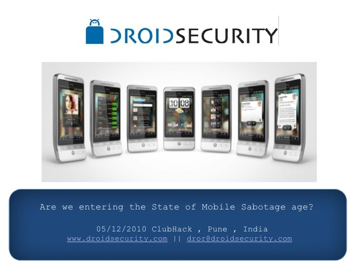 Are we entering the State of Mobile Sabotage age?   05/12/2010ClubHack , Pune , India www.droidsecurity.com || [email_...