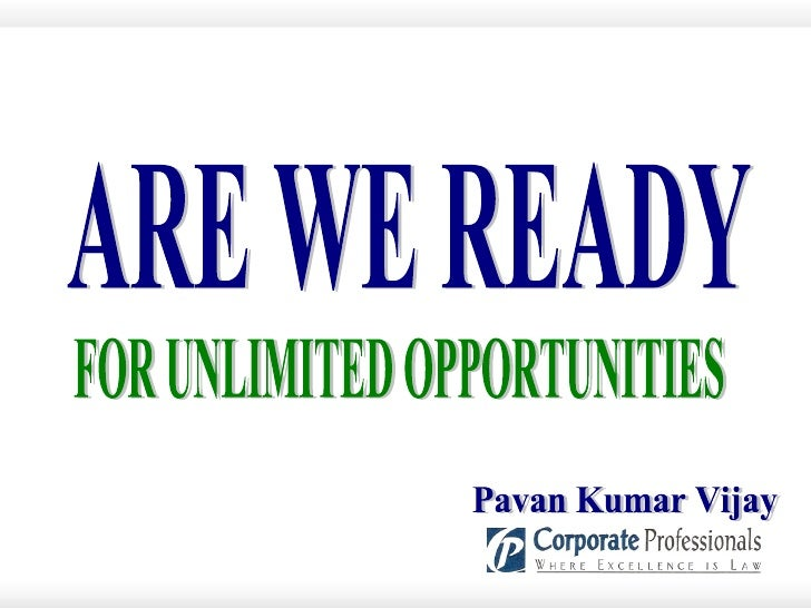 ARE WE READY  FOR UNLIMITED OPPORTUNITIES Pavan Kumar Vijay