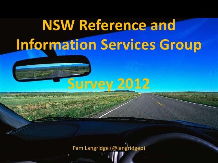 NSW Reference andInformation Services Group       Survey 2012       Pam Langridge (@langridgep)
