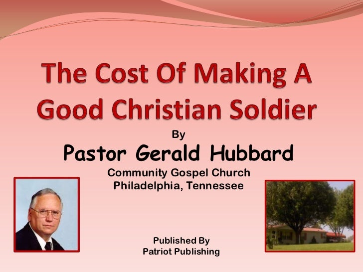 The Cost Of Making A Good Christian Soldier<br />By <br />Pastor Gerald Hubbard<br />Community Gospel Church<br />Philadel...