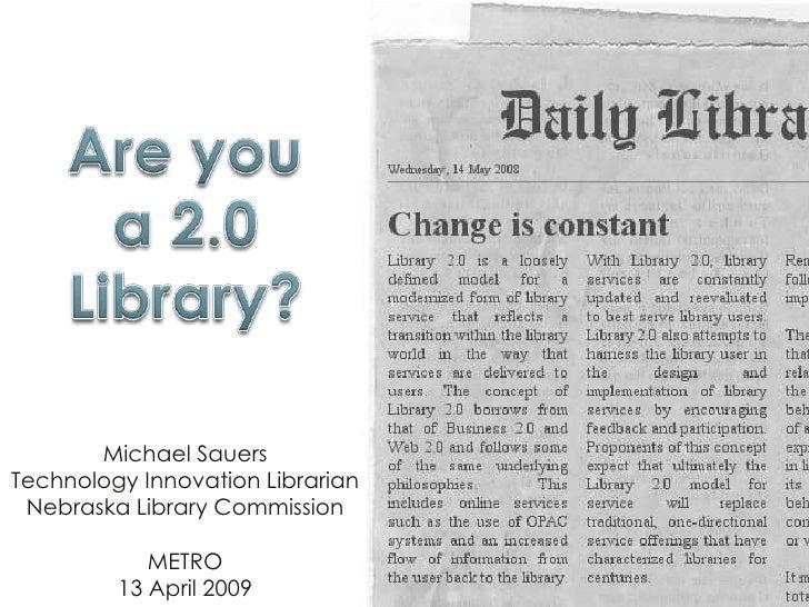 Michael Sauers Technology Innovation Librarian  Nebraska Library Commission              METRO          13 April 2009