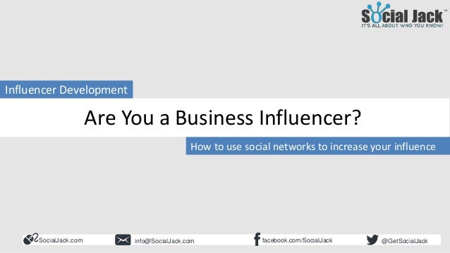 How to Use LinkedIn for New Business Development Influencer Development Are You a Business Influencer? SocialJack.com face...