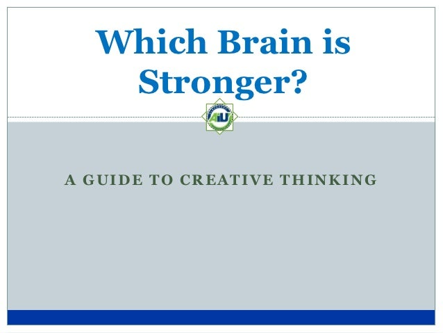 Which Brain is   Stronger?A GUIDE TO CREATIVE THINKING