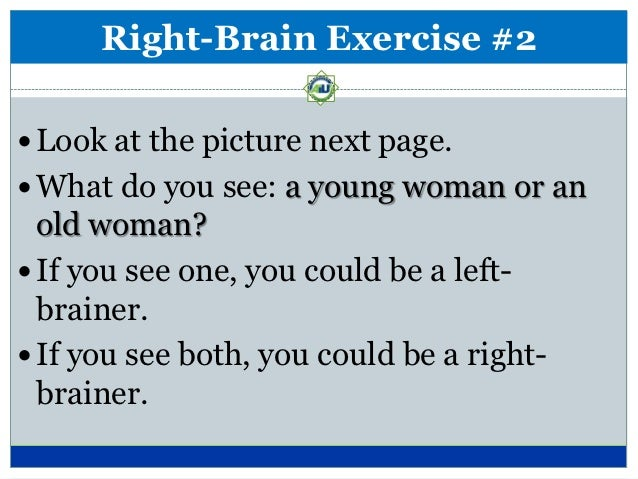 Right-Brain Exercise #4 Look at the picture on the next page. What do you see: a part of a person or a part  of a thing?...