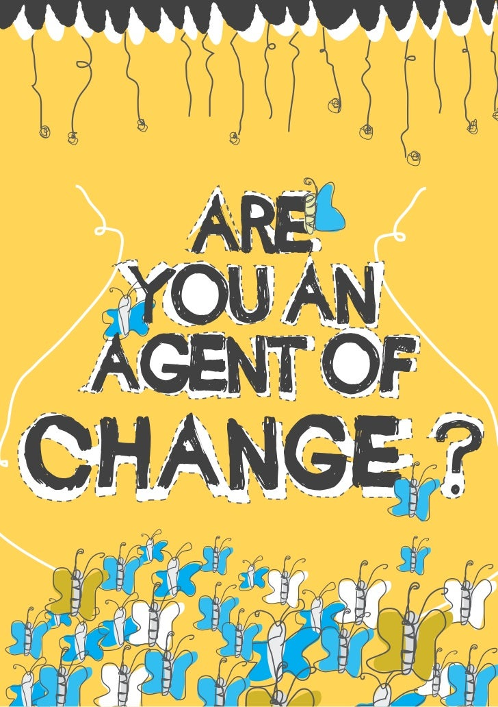ARE  YOU AN AGENT OFCHANGE ?    1