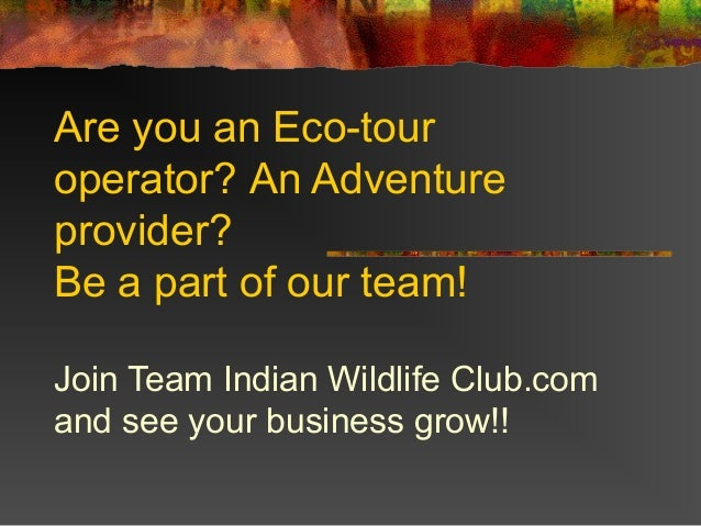 Are you an Eco-tour operator? An Adventure provider? Be a part of our team! Join Team Indian Wildlife Club.com and see you...