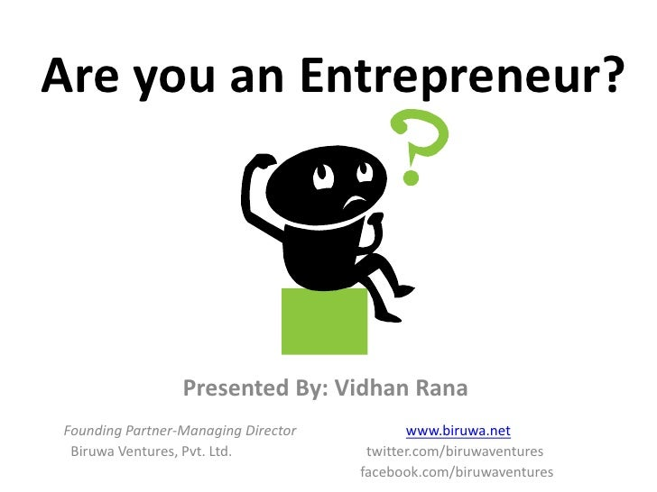 Are you an Entrepreneur?<br />Presented By: Vidhan Rana<br />          Founding Partner-Managing Director                 ...