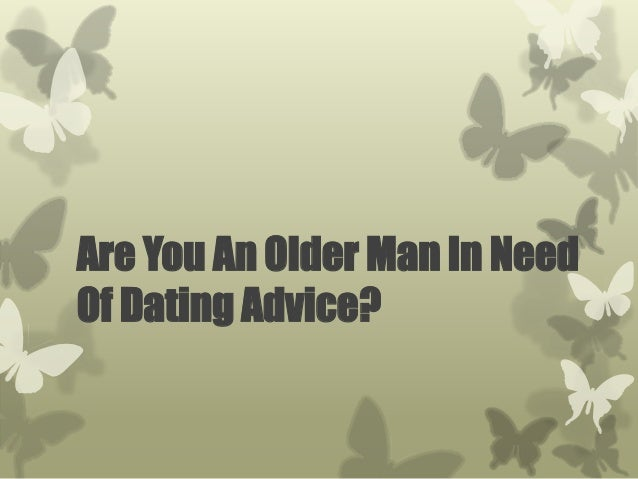 Dating old man advice