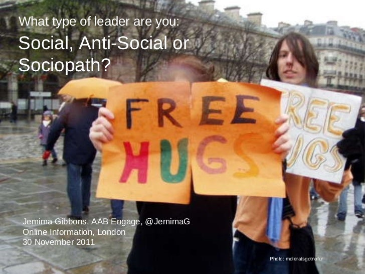 Social, Anti-Social or Sociopath? Jemima Gibbons, AAB Engage, @JemimaG Online Information, London 30 November 2011 What ty...