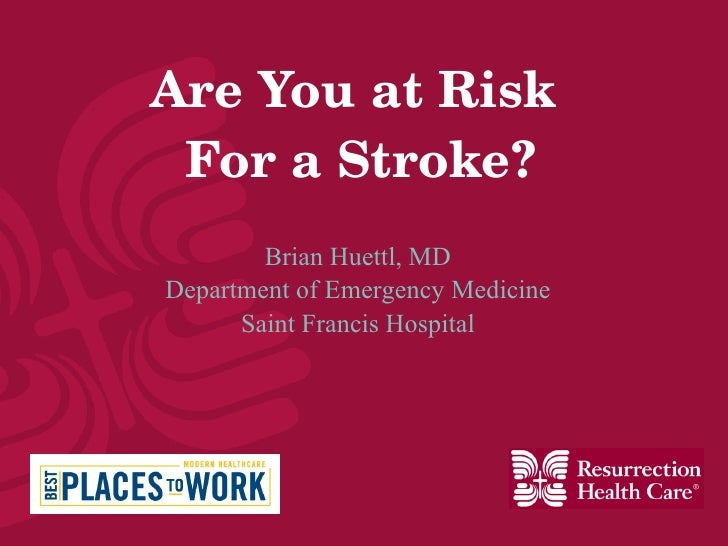 Are You at Risk  For a Stroke? Brian Huettl, MD Department of Emergency Medicine Saint Francis Hospital