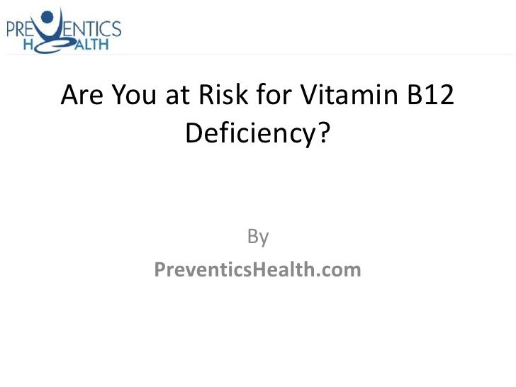 Are You at Risk for Vitamin B12         Deficiency?                By       PreventicsHealth.com